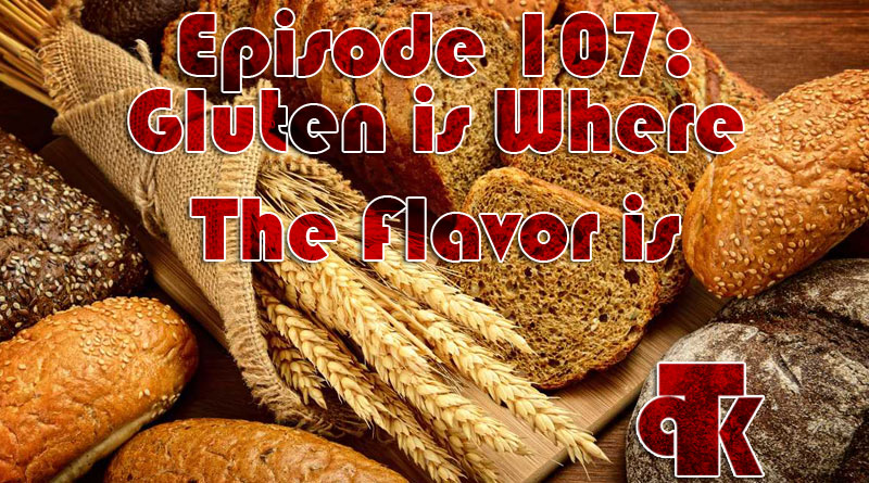 107: Gluten is Where the Flavor is