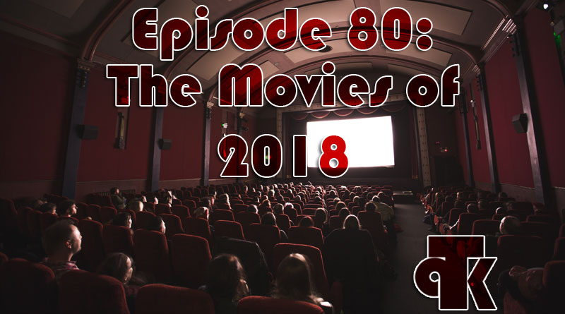 TPK 080: The Movies of 2018