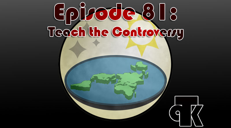 TPK 081: Teach the Controversy