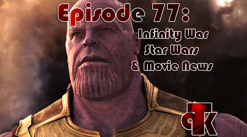 TPK 077: Hollywood News, Star Wars and Infinity War
