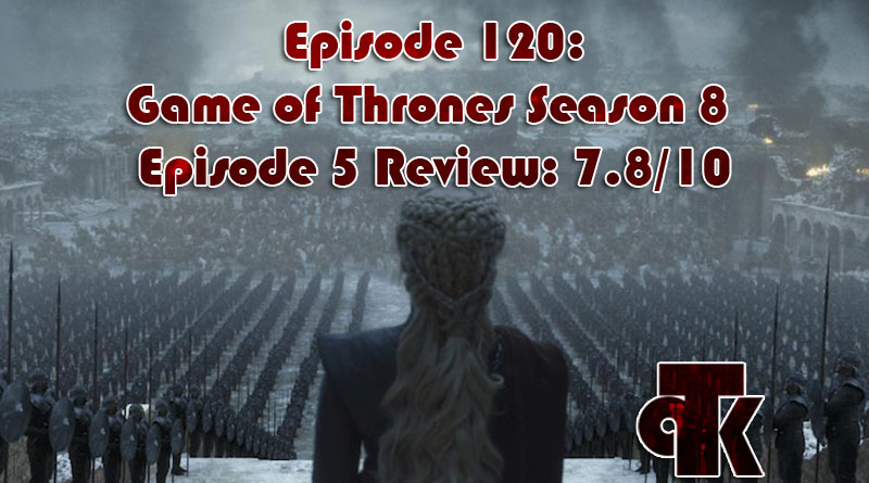 120: Game of Thrones Season 8 Episode 6 – Review
