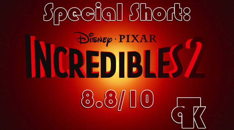 TPK Special Short: Incredibles II – Review