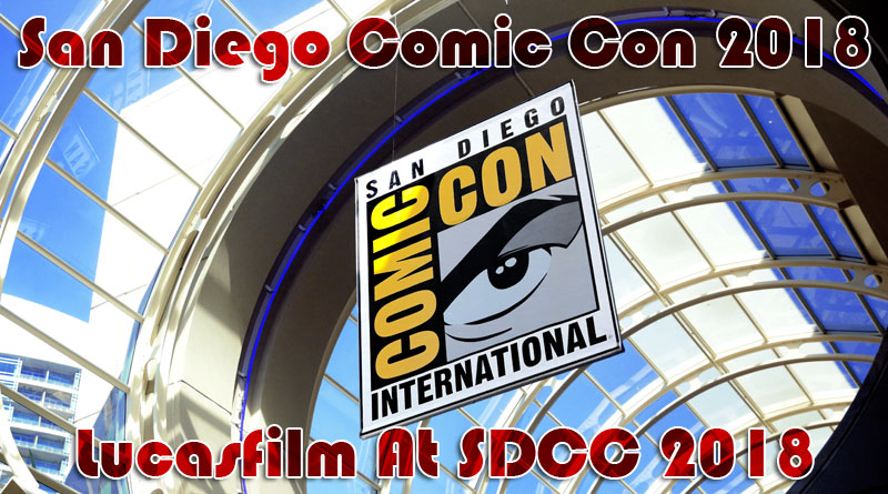 SDCC 2.6 Comic-Con 2018 Lucasfilm at SDCC